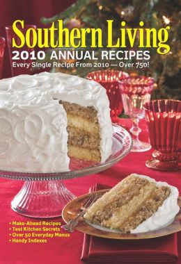 Southern Living 2010 Annual Recipes: Every Single Recipe from 2010 -- Over 750!