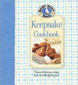 Gooseberry Patch Keepsake Cookbook: Treasured Heirloom Recipes from Our Family to Yours