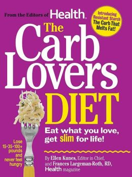 The Carb Lovers Diet: Eat What You Want, Get Slim for Life
