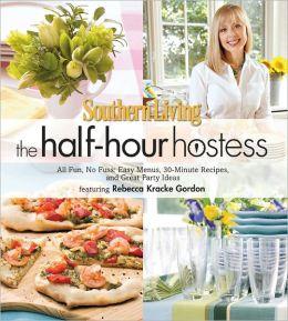 Southern Living The Half-Hour Hostess: All Fun, No Fuss: Easy Recipes, Menus, and Ideas
