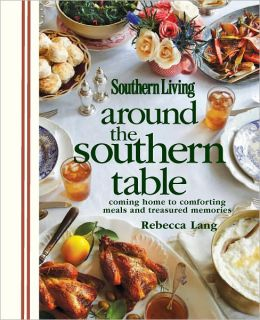 Around the Southern Table: Coming home to comforting meals and treasured memories