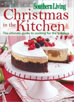 Southern Living Christmas in the Kitchen: The Ultimate Guide to Cooking for the Holidays