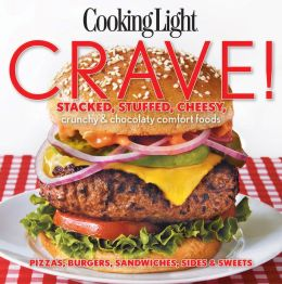Cooking Light Crave!: Stacked, stuffed, cheesy, crunchy & chocolaty comfort foods