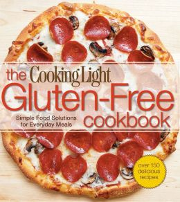 The Cooking Light Gluten-Free Cookbook: Simple Food Solutions for Everyday Meals (PagePerfect NOOK Book)