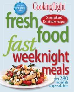 Cooking Light Fresh Food Fast Weeknight Meals: Over 280 Incredible Supper Solutions (PagePerfect NOOK Book)