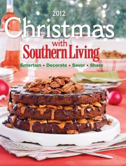 Christmas with Southern Living 2012: Savor * Entertain * Decorate * Share (PagePerfect NOOK Book)