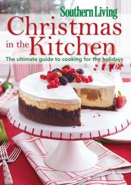 Southern Living Christmas in the Kitchen: The Ultimate Guide to Cooking for the Holidays (PagePerfect NOOK Book)