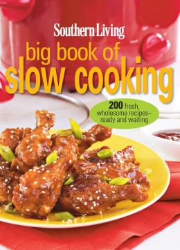 Southern Living Big Book of Slow Cooking: 200 Fresh, Wholesome Recipes--Ready and Waiting (PagePerfect NOOK Book)
