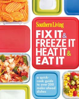 Southern Living Fix It and Freeze It/Heat It and Eat It: A Quick-Cook Guide to Over 200 Make-Ahead Dishes (PagePerfect NOOK Book)