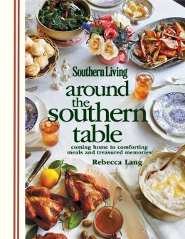 Southern Living Around the Southern Table: Coming Home to Comforting Meals and Treasured Memories (PagePerfect NOOK Book)
