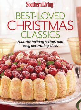 Southern Living Best-Loved Christmas Classics: Favorite holiday recipes and easy decorating ideas