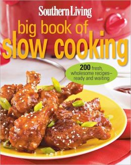 southern living big book of slow cooking 200 fresh