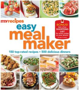 MyRecipes Easy Meal Maker: 150 top-rated a 500 delicious dinners