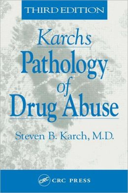 Karch's Pathology of Drug Abuse, Third Edition