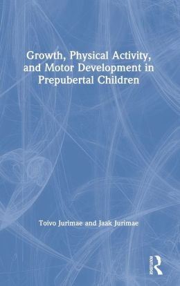 Growth physical activity and motor development in for Physical and motor development in early childhood