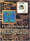 Fundamentals of Microfabrication: The Science of Miniaturization