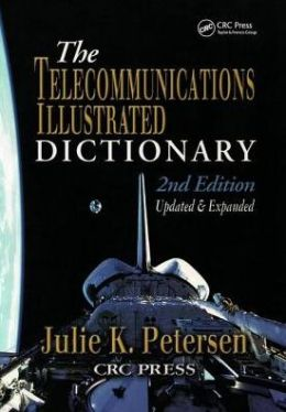 Telecommunications Illustrated Dictionary (Advanced and Emerging Communications Technologies Series)