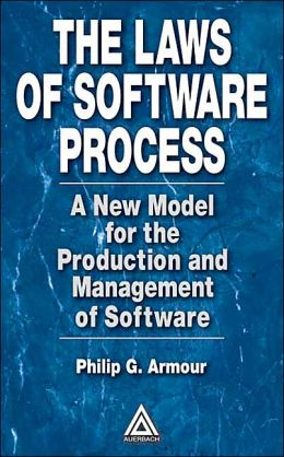 The Laws of Software Process: A New Model for the Production and Management of Software