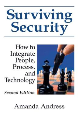 Surving Security: How to Integrate People, Process, and Technology