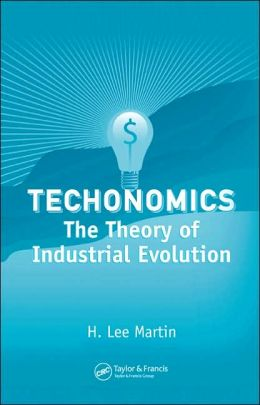 Techonomics: The Theory of Industrial Evolution
