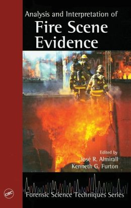 Analysis and Interpretation of Fire Scene Evidence