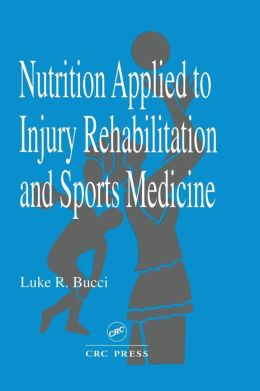 Nutrition Applied to Injury Rehabilitation and Sports Medicine (Nutrition in Exercise and Sports)