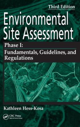 Environmental Site Assessment Phase I: Fundamentals, Guidelines, and Regulations, Third Edition