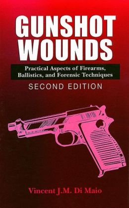 Gunshot Wounds: Practical Aspects of Firearms, Ballistics, and Forensic Techniques