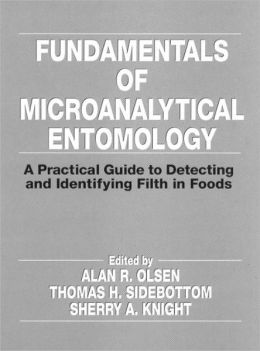 Fundamentals of Microanalytical Entomology: A Practical Guide to Detecting and Identifying Filth in Foods