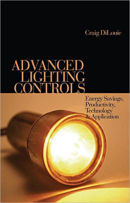 Advanced Lighting Controls: Energy Savings, Productivity, Technology and Application