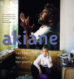 Akiane: Her Life, Her Art, Her Poetry