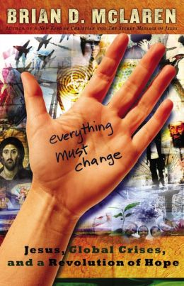 Everything Must Change: Jesus, Global Crises, and a Revolution of Hope