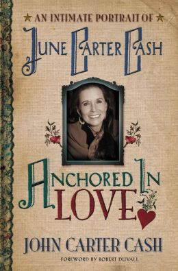 Anchored in Love: The Life and Legacy of June Carter Cash