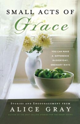 Small Acts of Grace: You Can Make a Difference in Everday, Ordinary Ways