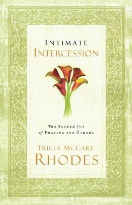 Intimate Intercession: The Sacred Joy of Praying for Others