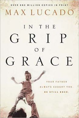 In the Grip of Grace: Your Father Always Caught You. He Still Does.