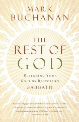 The Rest of God: Restoring Your Soul by Restoring Sabbath