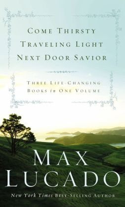 Lucado 3-in-1: Come Thirsty, Traveling Light, Next Door Savior