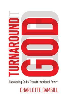 Turnaround God: Discovering God's Transformational Power