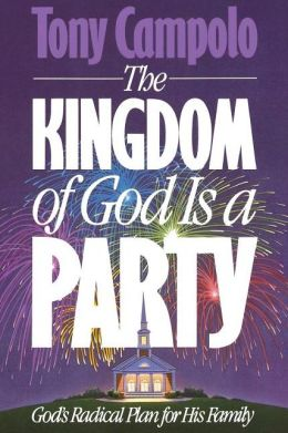 Kingdom of God Is a Party: God's Radical Plan for His Family
