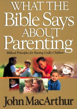 What The Bible Says About Parenting: Biblical Principle for Raising Godly Children