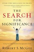 Book Cover Image. Title: The Search for Significance:  Seeing Your True Worth Through God's Eyes, Author: Robert S. McGee