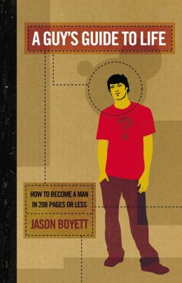 A Guy's Guide to Life: How to Become a Man in 208 Pages or Less