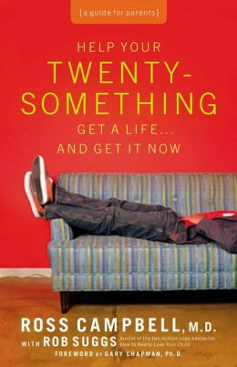 Help Your Twentysomething Get a Life... and Get It Now: A Guide for Parents