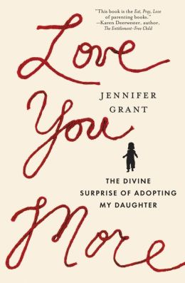 Love You More: The Divine Surprise of Adopting My Daughter