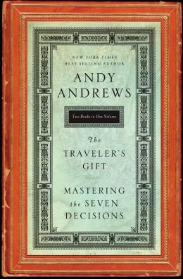 The Traveler's Gift/Mastering the Seven Decisions: Two Books in One Volume