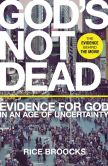 Book Cover Image. Title: God's Not Dead:  Evidence for God in an Age of Uncertainty, Author: Rice Broocks