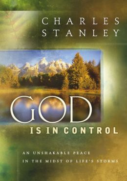 God Is in Control: An Unshakable Peace in the Midst of Life's Storms