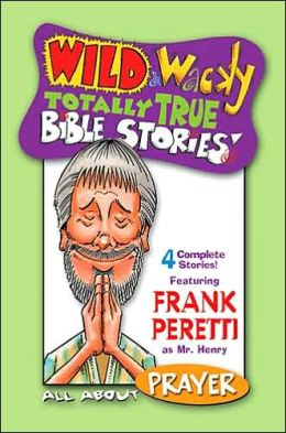Wild & Wacky Totally True Bible Stories: All About Prayer