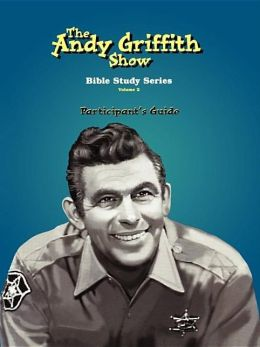 The Andy Griffith Show Bible Study Series, Volume 2: Participant's Guide